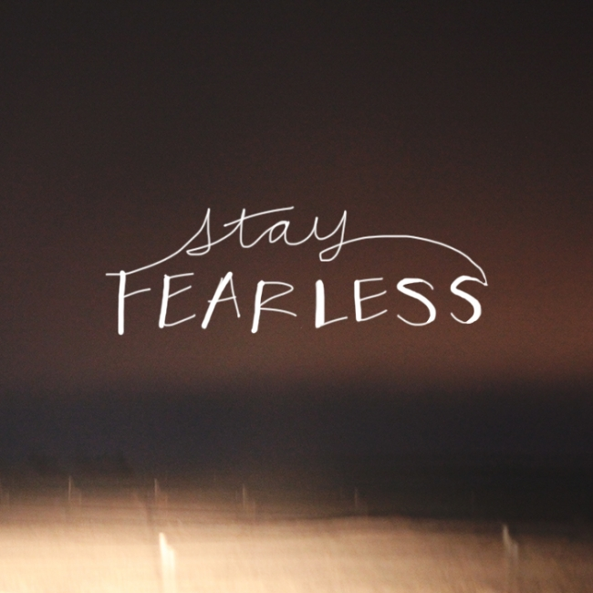stay fearless